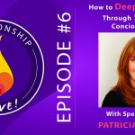 06: How to Deepen Intimacy Through Shared Consciousness with Patricia Albere