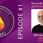 01: John Gottman – How to Be a Master of Relationship