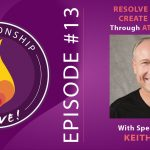 13: Resolve Conflict and Create Intimacy through Attunement with Keith Witt