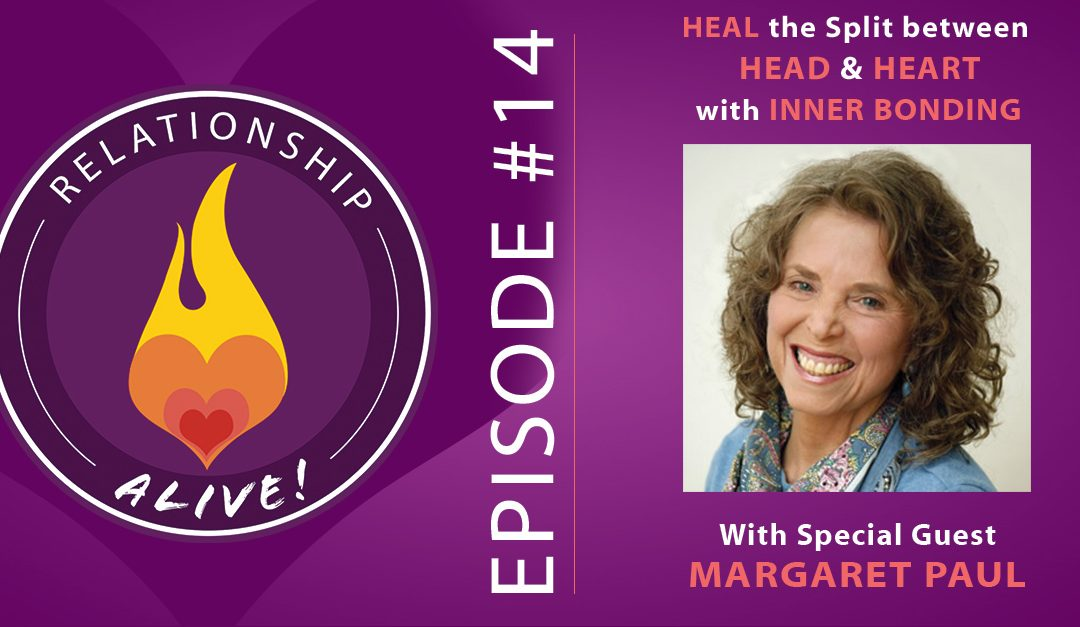 14: Heal the Split between Head and Heart: Inner Bonding with Margaret Paul