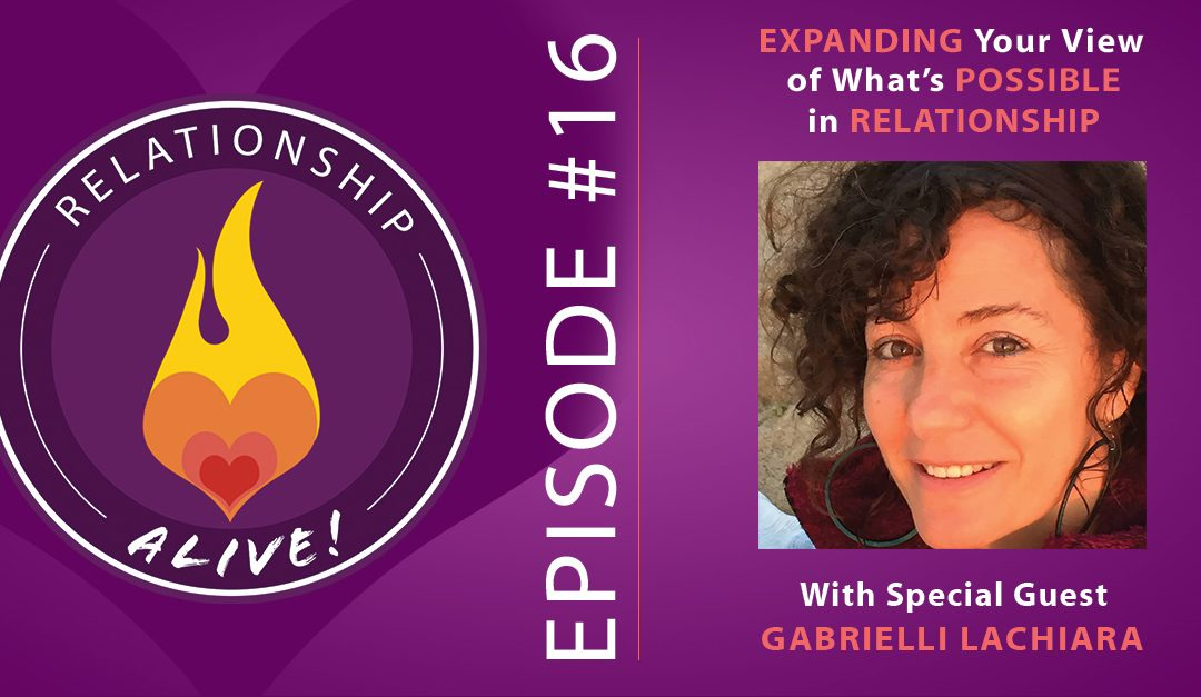 16: Expanding Your View of What's Possible in Relationship with Gabrielli LaChiara