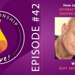42: How to Invite Intimacy through Deeper Presence with Guy Sengstock