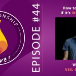 44: How to Know if It's Worth It with Neil Sattin