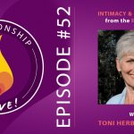 52: Intimacy and Connection from the Inside Out with Toni Herbine-Blank