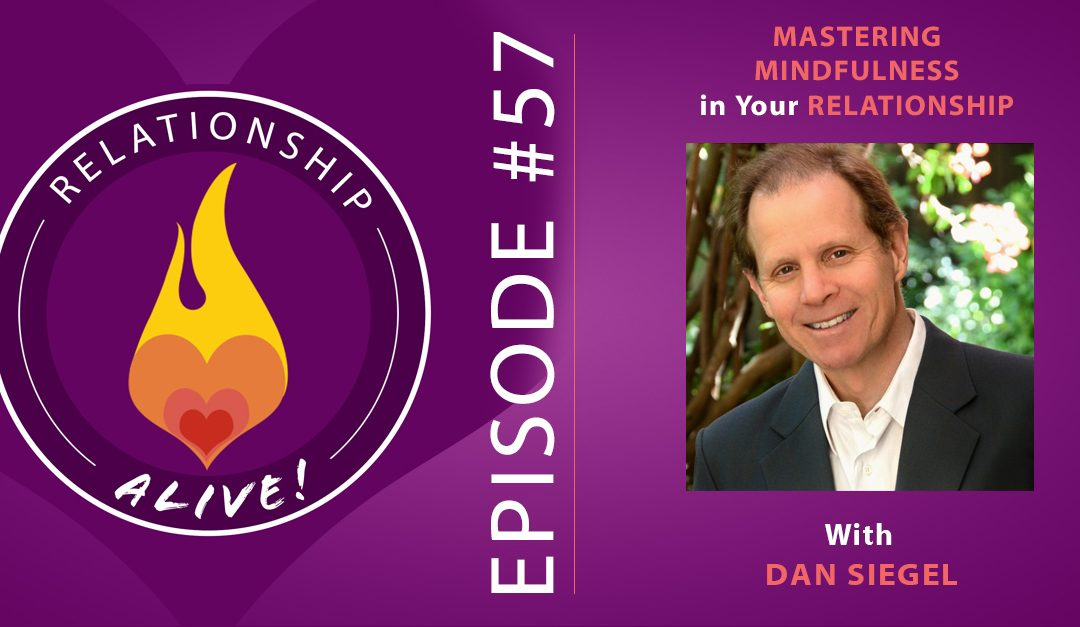 57: Mastering Mindfulness in Your Relationship – with Dan Siegel