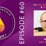 60: Neil Sattin on Risk, Vulnerability, and Courage