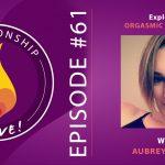61: Orgasmic Meditation with Aubrey Fuller