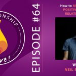 64: How to Amplify the Positive in Your Relationship – Neil Sattin