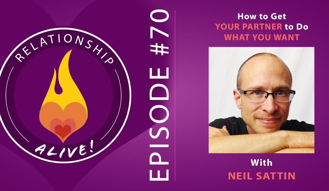 70: Neil Sattin – How to Get Your Partner to Do What You Want