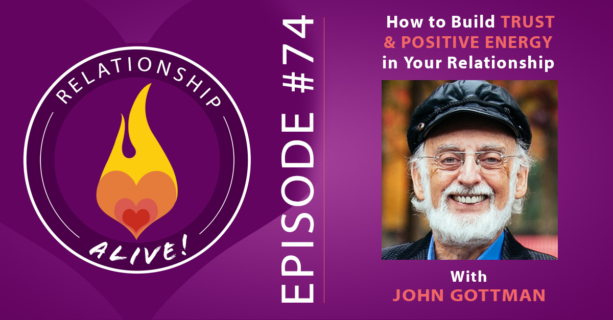 74: John Gottman – How to Build Trust and Positive Energy in Your Relationship