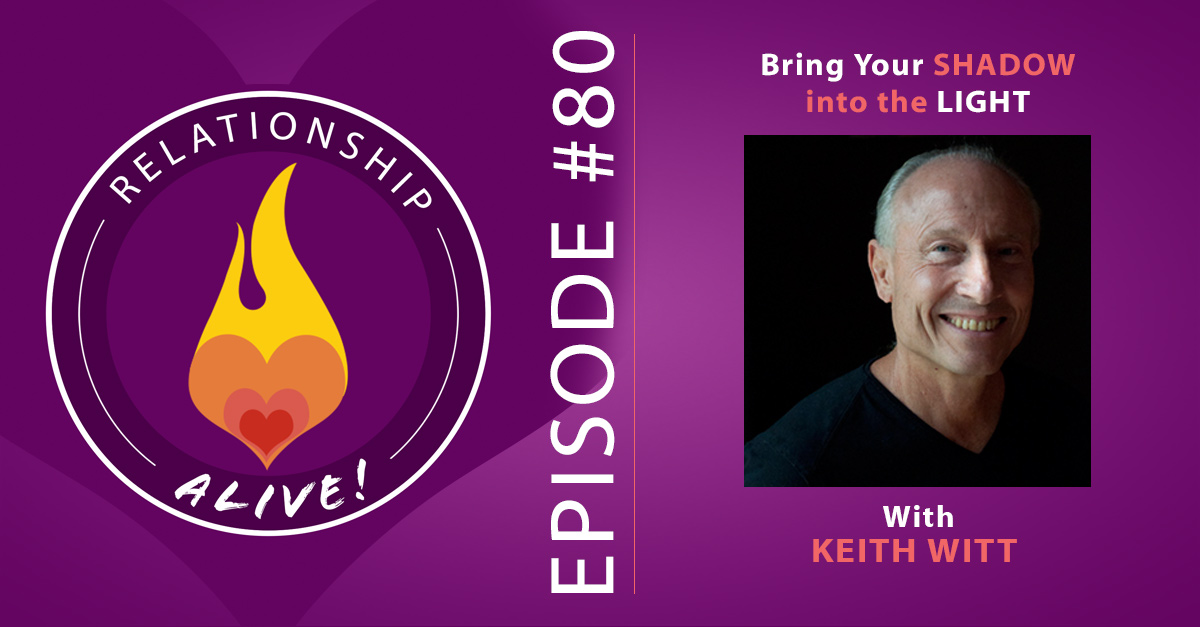 80: Bring Your Shadow Into the Light – Keith Witt