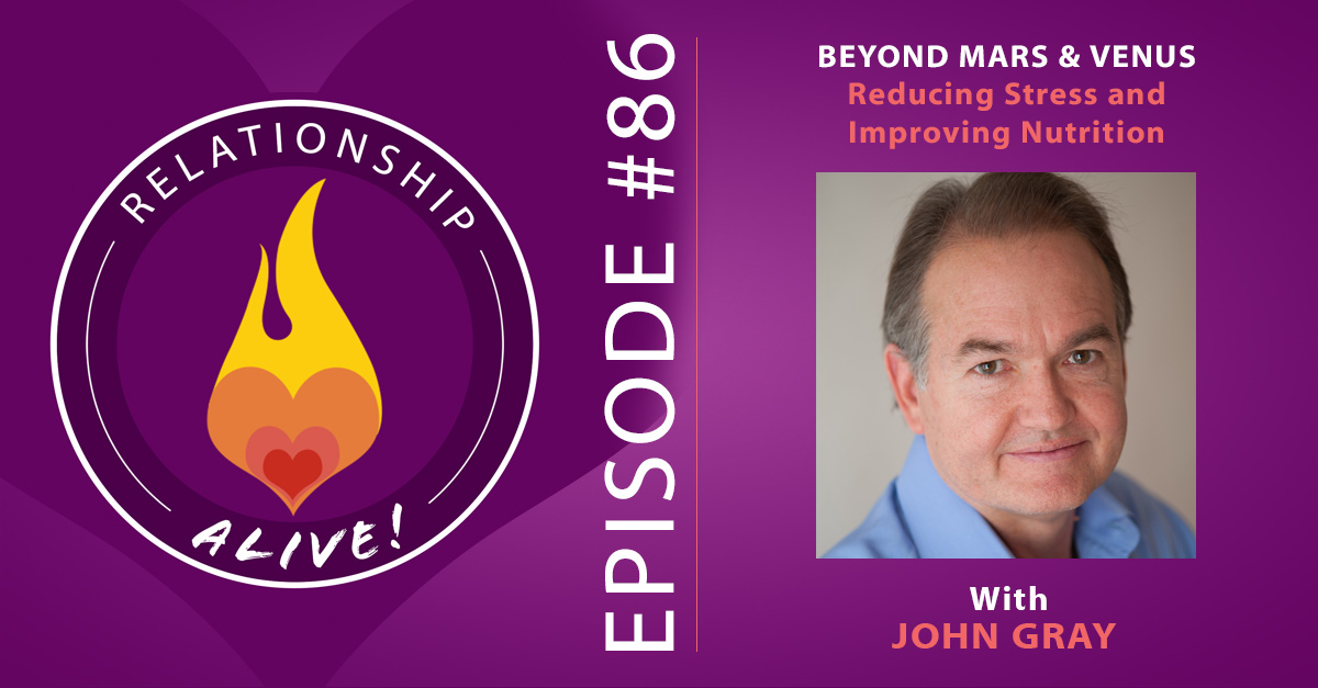 86:  Beyond Mars and Venus – Reducing Stress and Improving Nutrition with John Gray