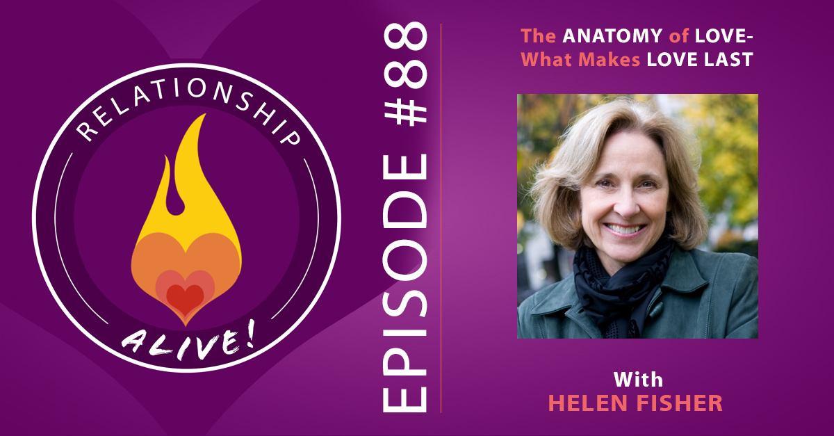 88: Helen Fisher – The Anatomy of Love: What Makes Love Last