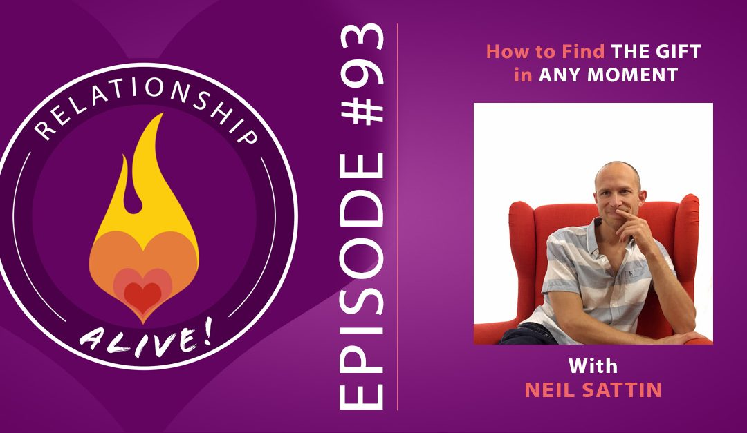 93: How to Find the Gift in Any Moment – Neil Sattin
