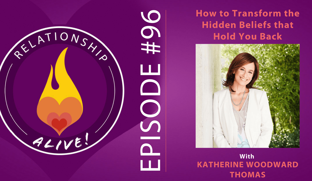 96: How to Transform the Hidden Beliefs that Hold You Back with Katherine Woodward Thomas