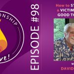 98: How to Stop Being a Victim – Feeling Good Together with David Burns