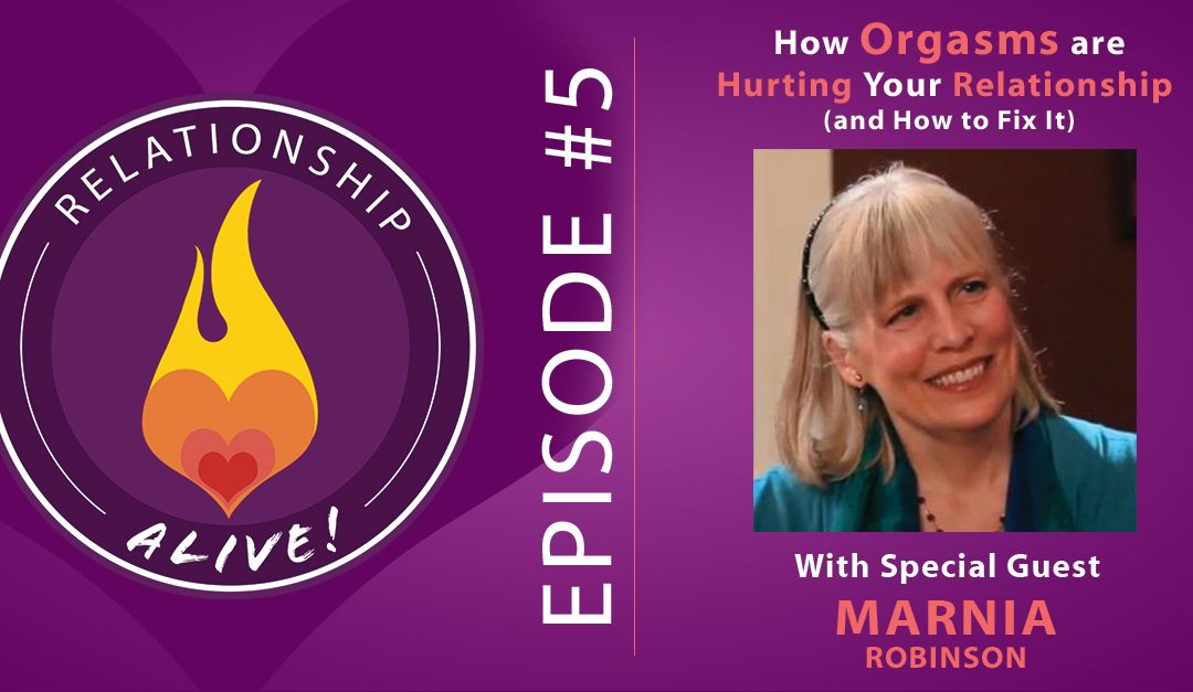05: How Orgasms Are Hurting Your Relationship (and how to fix it) – with Marnia Robinson