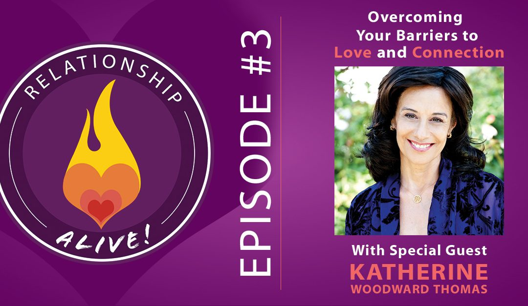 03: Katherine Woodward Thomas – Overcoming Your Barriers to Love and Connection