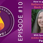 10: How to Get Off the Rollercoaster and Get Back to Love with Diana Richardson