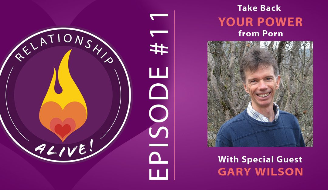 11: Take Back Your Power from Porn with Gary Wilson