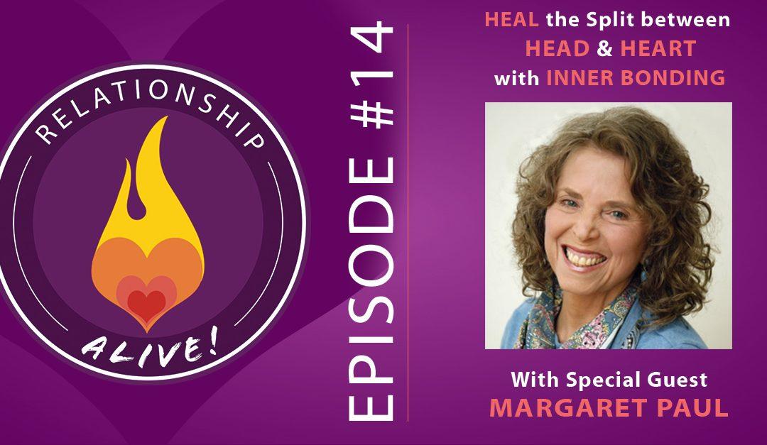 14: Heal the Split between Head and Heart: Inner Bonding with Margaret Paul