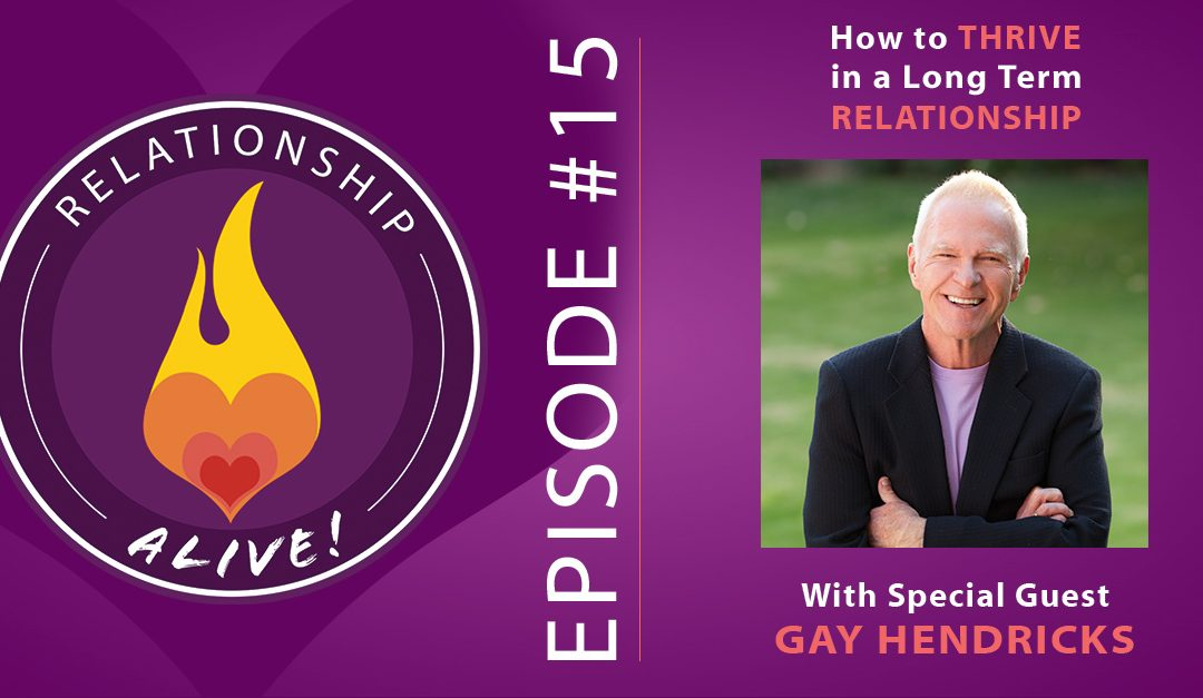 15: How to Thrive in Long Term Relationships with Gay Hendricks