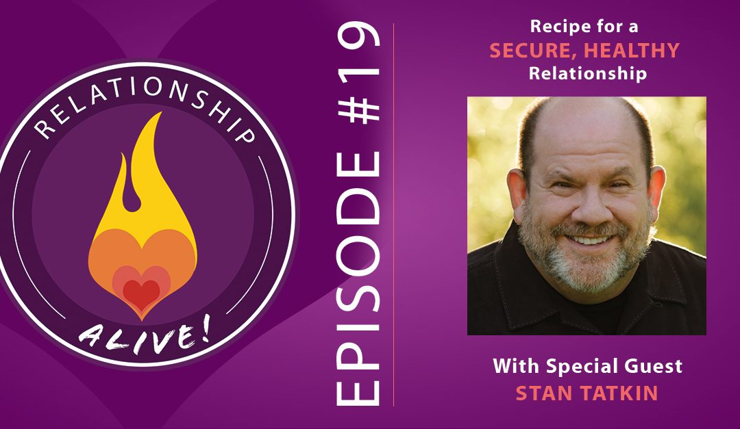 19: Recipe for a Secure, Healthy Relationship with Stan Tatkin