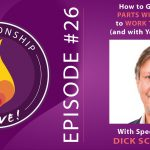 26: How to Get All the Parts within You to Work Together (and with Your Partner) with Dick Schwartz
