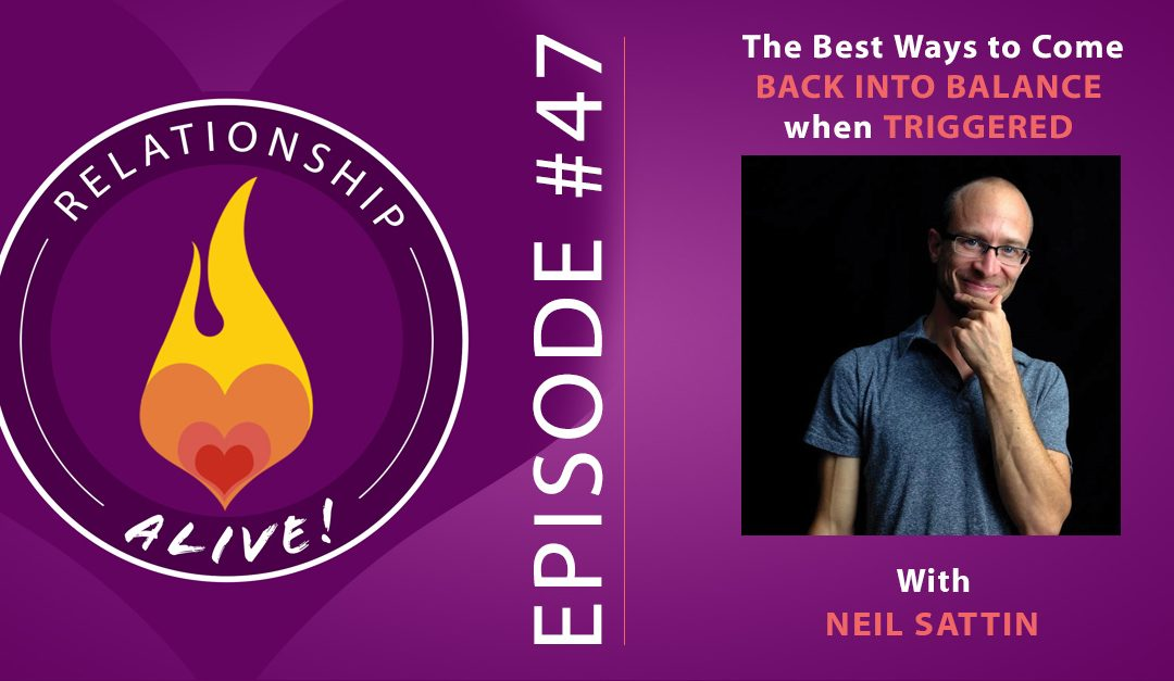 47: The Best Ways to Come Back into Balance When You're Triggered with Neil Sattin
