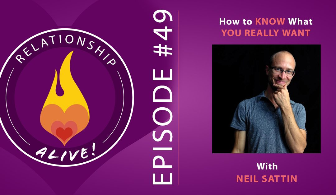 49: How to Figure Out What You Really Want with Neil Sattin