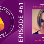61: Orgasmic Meditation with Aubrey Fuller