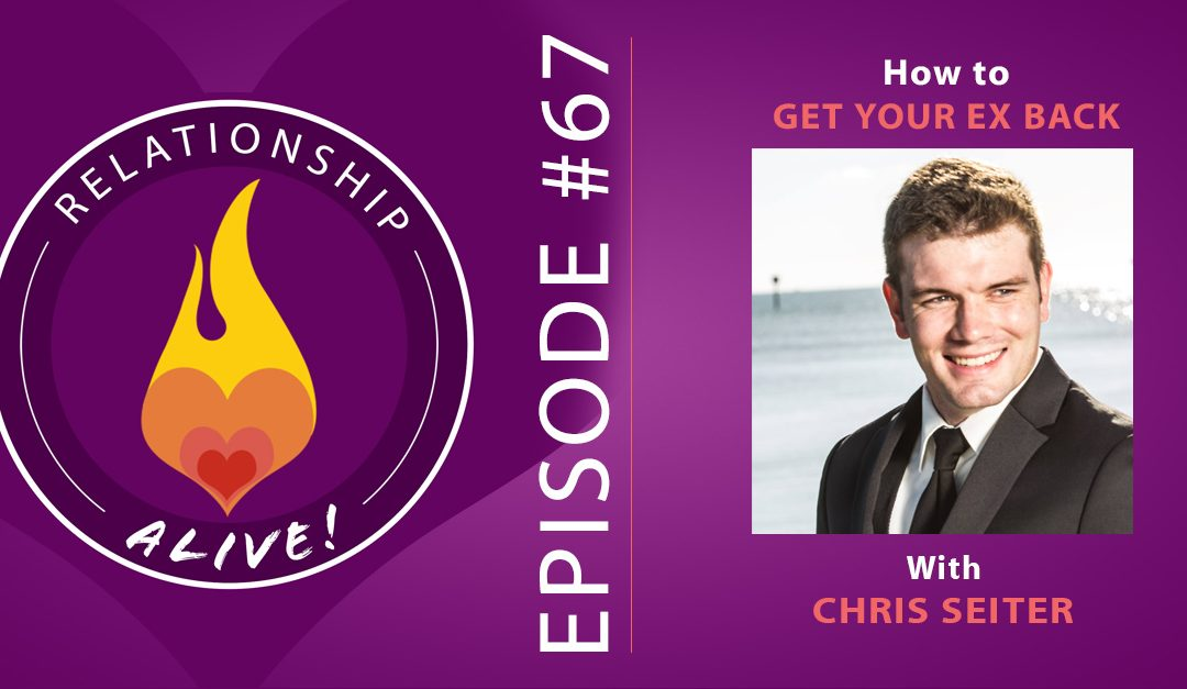 67: How to Get Your Ex Back with Chris Seiter