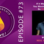 73: Neil Sattin – If It Were Easy You Would Already Be Doing It