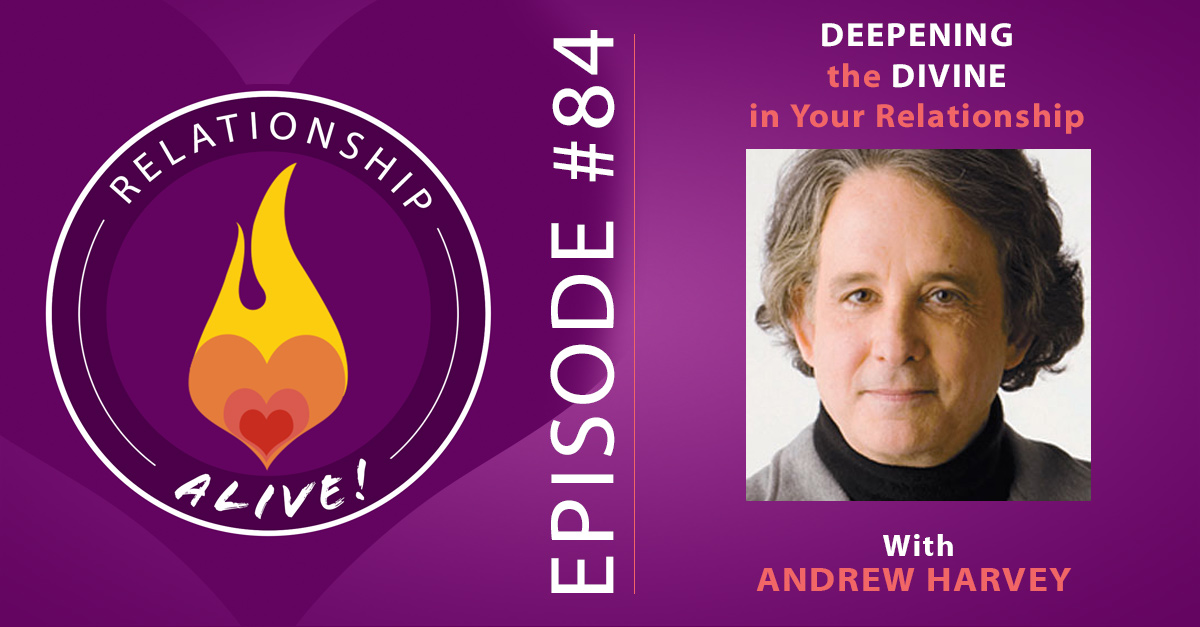 84: Deepening the Divine in Your Relationship – Andrew Harvey