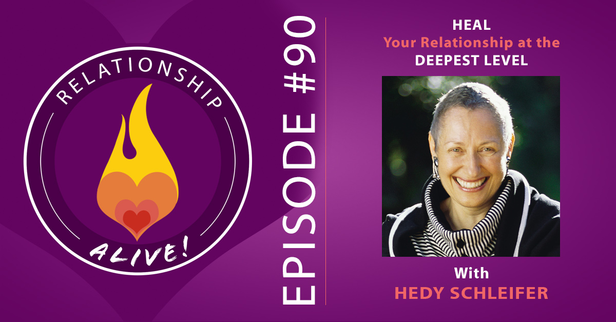 90: Heal Your Relationship at the Deepest Level With Hedy Schleifer