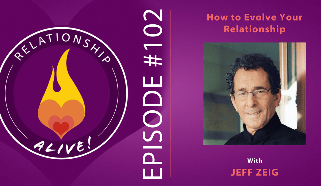 102: How to Evolve Your Relationship with Jeff Zeig