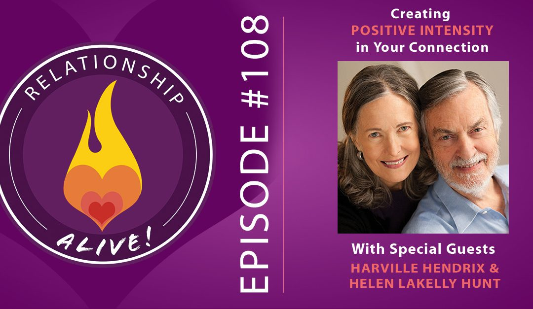 108: Creating Positive Intensity in Your Connection with Harville Hendrix and Helen LaKelly Hunt