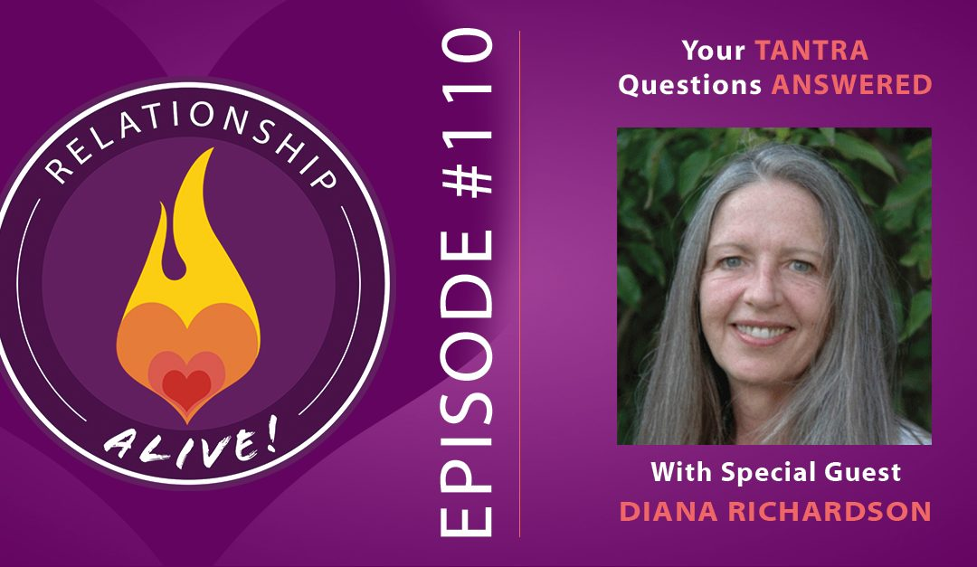 110: Your Tantra Questions Answered – with Diana Richardson