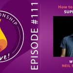 111: How to Ask for Support – with Neil Sattin