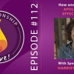 112: How and Why to Apologize Effectively with Harriet Lerner