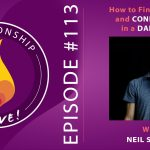 113: How to Find Healing and Connection in a Dark Time – with Neil Sattin