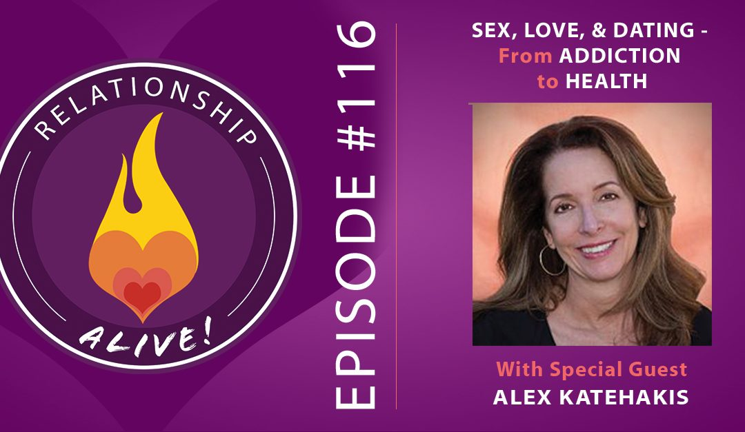 116: Sex, Love, and Dating: From Addiction to Health with Alex Katehakis
