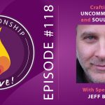 118: Crafting an Uncommon Bond and Soulshaping – with Jeff Brown