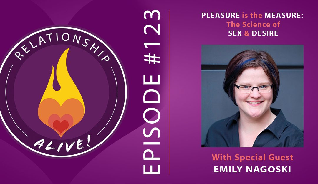123: Pleasure is the Measure: The Science of Sex and Desire – with Emily Nagoski