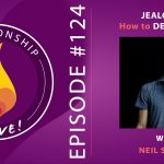 124: Jealousy – How to Deal and Heal