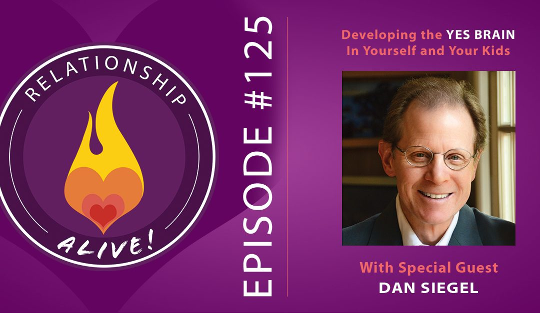 "125: Developing the ""Yes Brain"" in Yourself and Your Kids – with Dan Siegel"