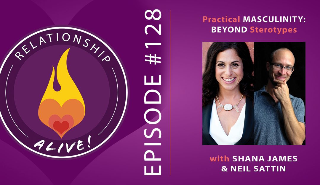128: Practical Masculinity: Beyond Stereotypes – with Shana James and Neil Sattin