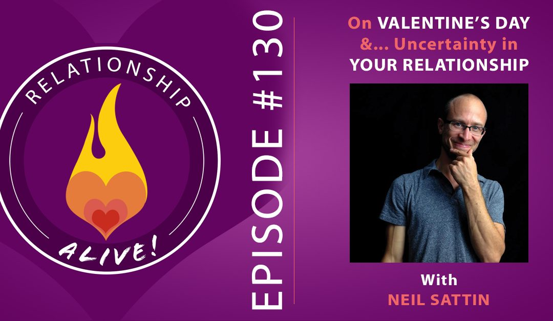130: On Valentine's Day and Uncertainty in Your Relationship – with Neil Sattin