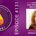 131: How Love is Evolving You – Evolutionary Relationships with Patricia Albere