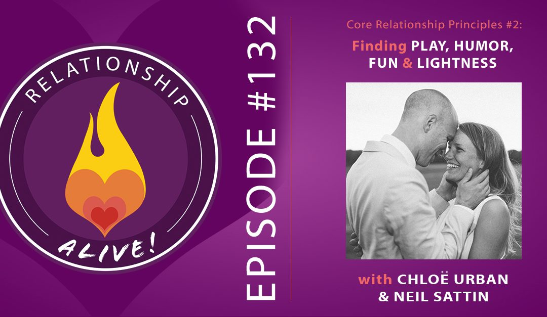 132: Core Relationship Principles #2 – Finding Play, Humor, Fun, and Lightness – with Chloe Urban and Neil Sattin